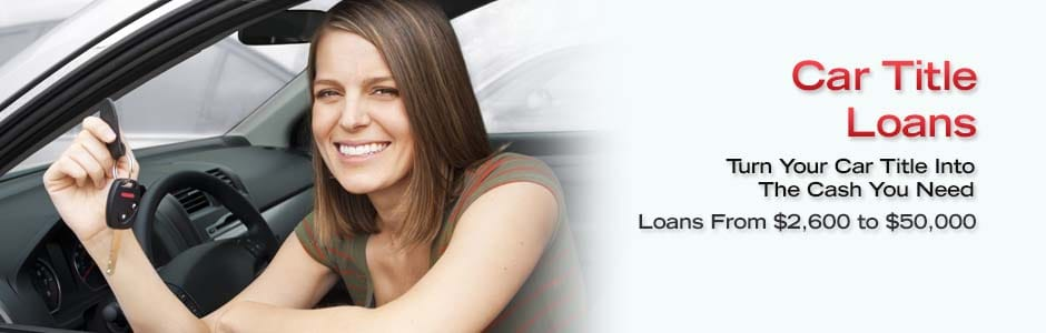 Car Title Loans. Turn Your Car Title Into The Cash You Need. Loans From $2,600 to $50,000.