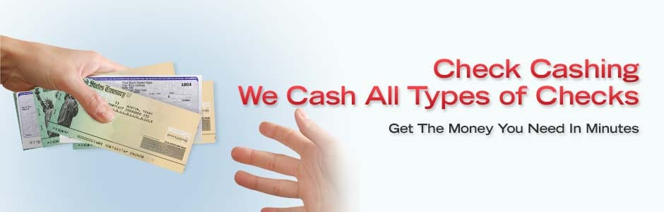 Check Cashing. We Cash All Types of Checks. Get the Money You Need In Minutes.